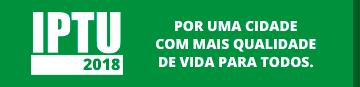 IPTU 2018 - POR UMA CIDADE COM MAIS QUALIDADE DE VIDA PARA TODOS.